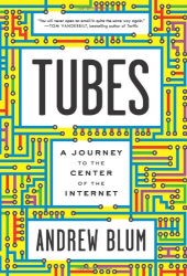 Andrew Blum: Tubes: A Journey to the Center of the Internet