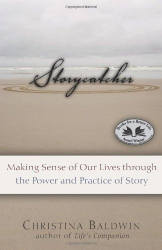 Christina Baldwin: Storycatcher: Making Sense of Our Lives through the Power and Practice of Story