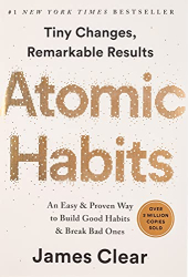 Clear, James: Atomic Habits: An Easy & Proven Way to Build Good Habits & Break Bad Ones