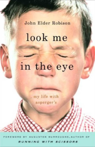 Book cover for Look Me in the Eye by John Elder Robison shows a close-up photograph of a boy with his eyes closed tight and his lips pressed tightly together