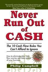 Philip Campbell: Never Run Out of Cash: The 10 Cash Flow Rules You Can't Afford to Ignore