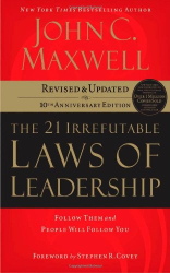 John C. Maxwell: The 21 Irrefutable Laws of Leadership: Follow Them and People Will Follow You (10th Anniversary Edition)