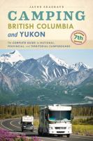 Camping British Columbia and Yukon- the complete guide to national, provincial and territorial campgrounds