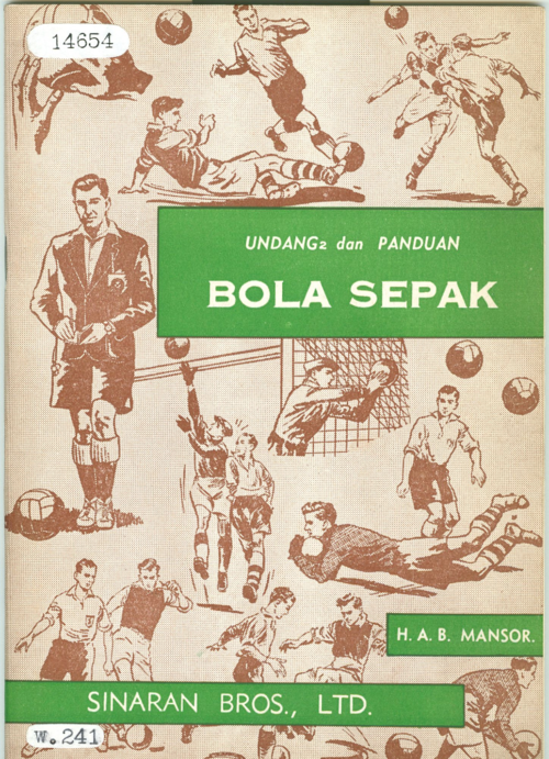 H.A.B. Mansor, Undang2 dan panduan bola sepak(Penang: Sinaran, 1961). British Library, 14654.w.241