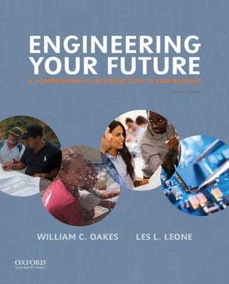 Engineering your future a comprehensive introduction to engineering by William C. Oakes
