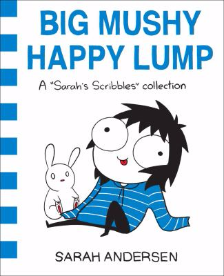 "Big Mushy Happy lump A ""sarah's scribbles"" collection"