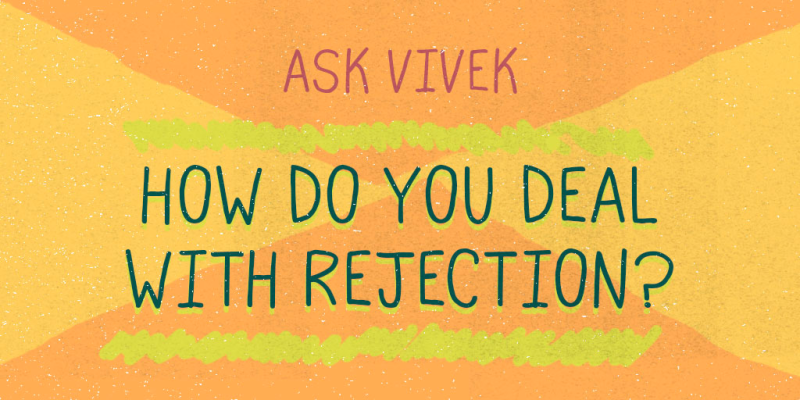 Ask Vivek - How do you deal with rejection?